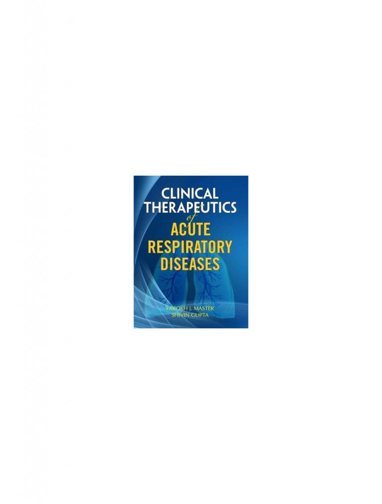 B Jain Clinical Therapeutics of Acute Respiratory Diseases By FAROKH J MASTER