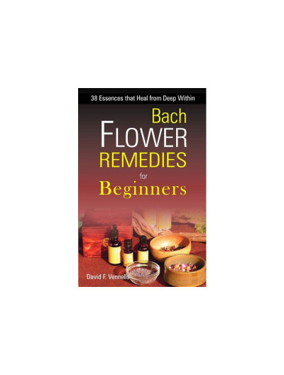 Bach Flower Remedies for Beginners By DAVID F VENNELS