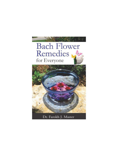 Bach Flower Remedies for Everyone By FAROKH J MASTER